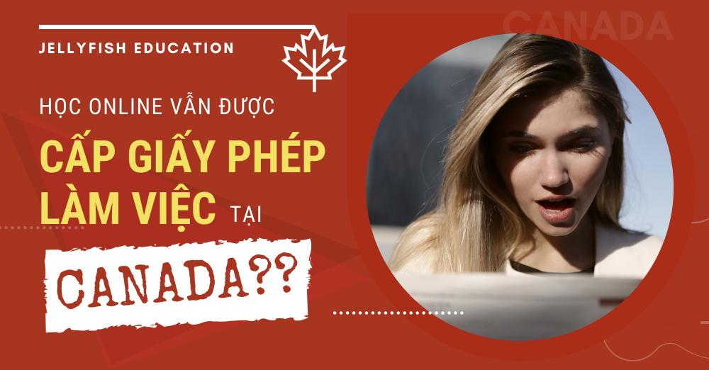 Học trực tuyến vẫn được cấp giấy phép làm việc tại Canada__